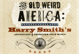 The Old Weird America: Harry Smith's Anthology of American Folk Music